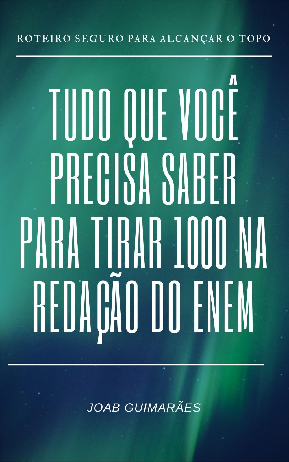 Capa do ebook TUDO QUE VOCÊ PRECISA SABER PARA TIRAR 1000 NA REDAÇÃO DO ENEM