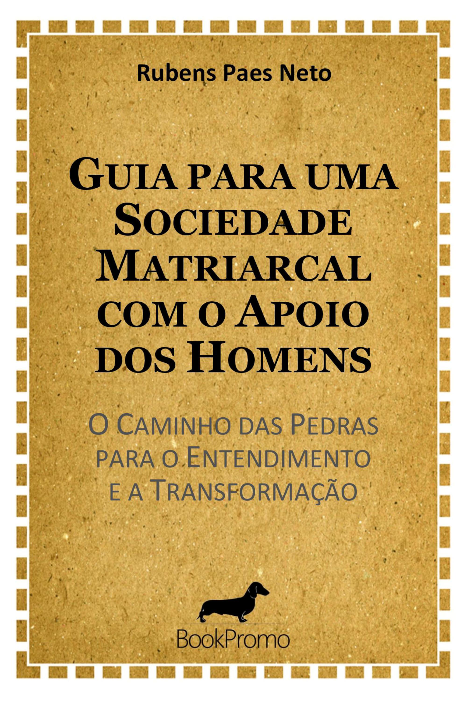 Capa do ebook Guia para uma Sociedade Matriarcal com o Apoio dos Homens