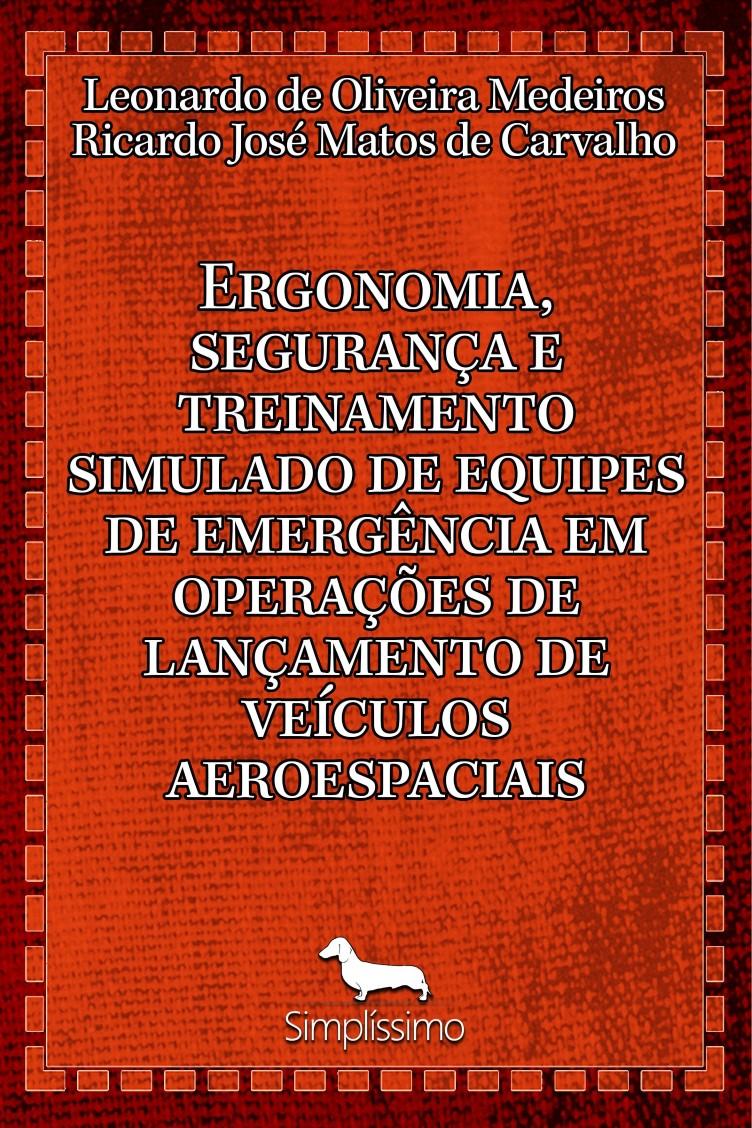 Capa do ebook ERGONOMIA, SEGURANÇA E TREINAMENTO SIMULADO DE EQUIPES DE EMERGÊNCIA EM OPERAÇÕES DE LANÇAMENTO DE VEÍCULOS AEROESPACIAIS