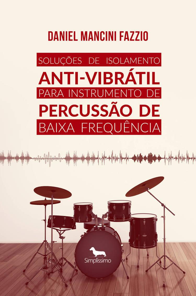 Capa do ebook Soluções de Isolamento Anti-Vibrátil para Instrumento de Percussão de Baixa Frequência